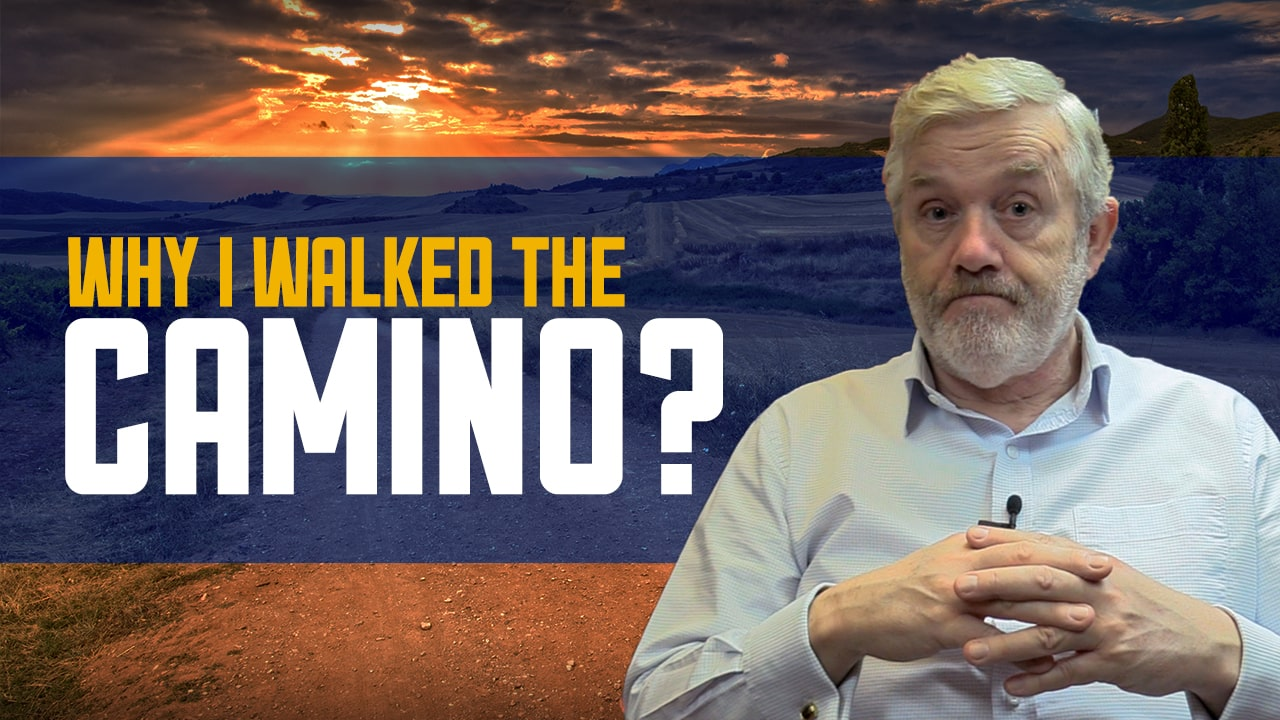 Why Walk the Camino? That must be the Most Common Question!
