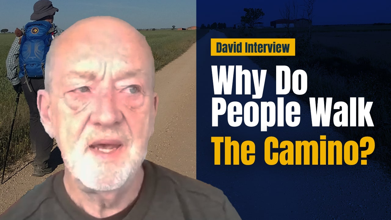 Why do people walk the Camino? A Chat with Camino Veteran David