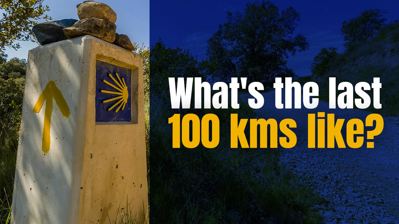 The Last 100 kms on Camino – What's it Really Like?